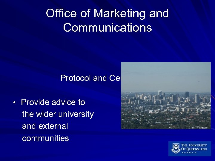 Office of Marketing and Communications Protocol and Ceremonies • Provide advice to the wider