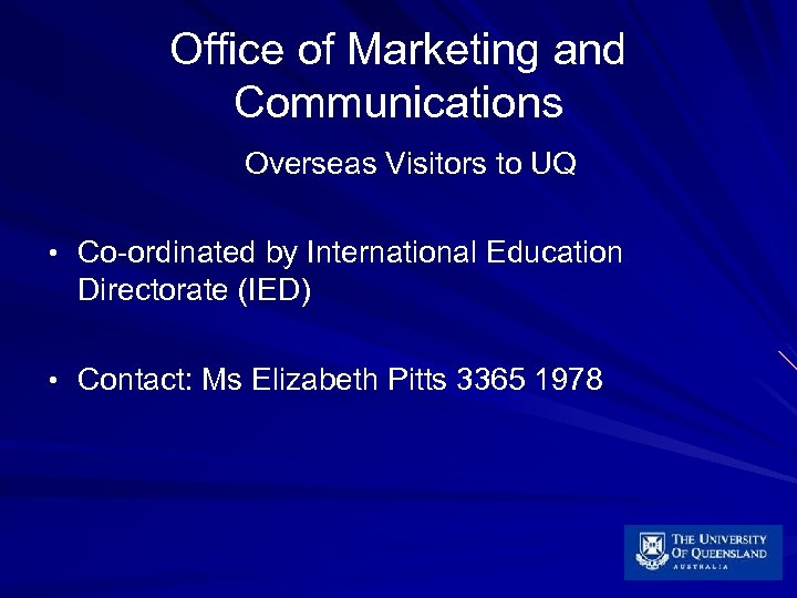Office of Marketing and Communications Overseas Visitors to UQ • Co-ordinated by International Education