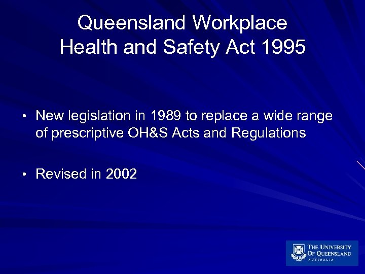 Queensland Workplace Health and Safety Act 1995 • New legislation in 1989 to replace