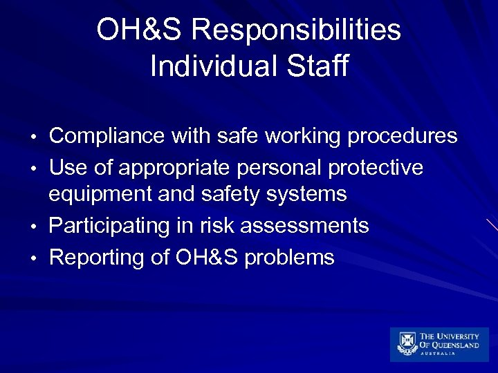 OH&S Responsibilities Individual Staff • Compliance with safe working procedures • Use of appropriate