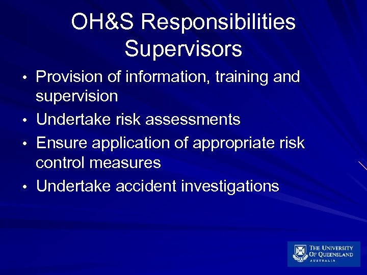 OH&S Responsibilities Supervisors • Provision of information, training and • • • supervision Undertake
