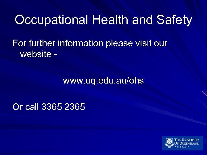 Occupational Health and Safety For further information please visit our website www. uq. edu.