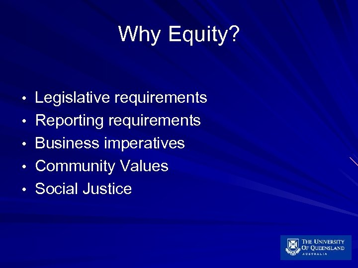 Why Equity? • Legislative requirements • Reporting requirements • Business imperatives • Community Values