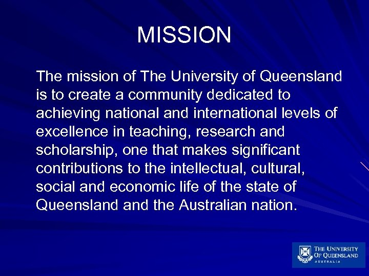 MISSION The mission of The University of Queensland is to create a community dedicated