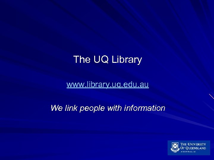 The UQ Library www. library. uq. edu. au We link people with information