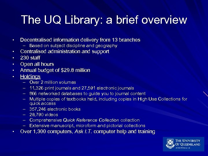 The UQ Library: a brief overview • Decentralised information delivery from 13 branches –
