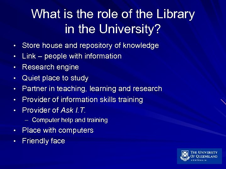 What is the role of the Library in the University? • Store house and