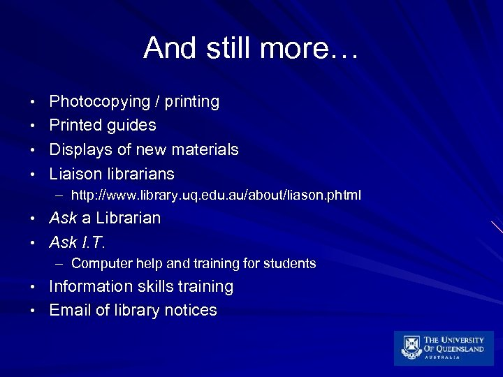 And still more… • Photocopying / printing • Printed guides • Displays of new