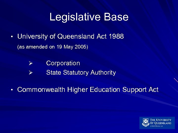 Legislative Base • University of Queensland Act 1988 (as amended on 19 May 2005)