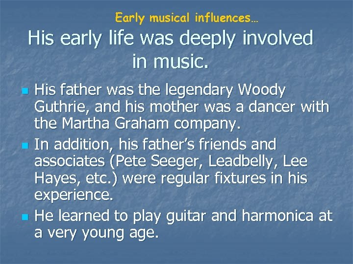 Early musical influences… His early life was deeply involved in music. n n n