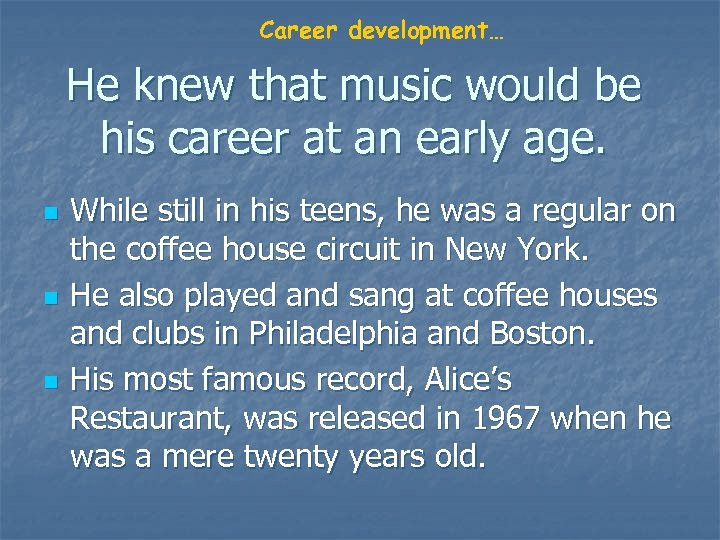 Career development… He knew that music would be his career at an early age.