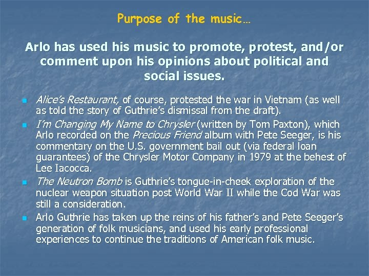 Purpose of the music… Arlo has used his music to promote, protest, and/or comment