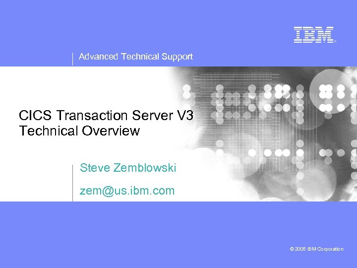 Advanced Technical Support CICS Transaction Server V 3 Technical Overview Steve Zemblowski zem@us. ibm.