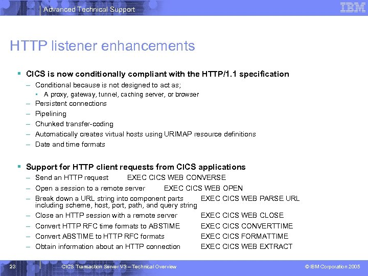 Advanced Technical Support HTTP listener enhancements § CICS is now conditionally compliant with the