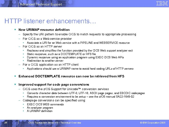 Advanced Technical Support HTTP listener enhancements… § New URIMAP resource definition – Specify the