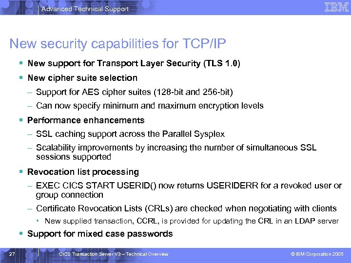 Advanced Technical Support New security capabilities for TCP/IP § New support for Transport Layer