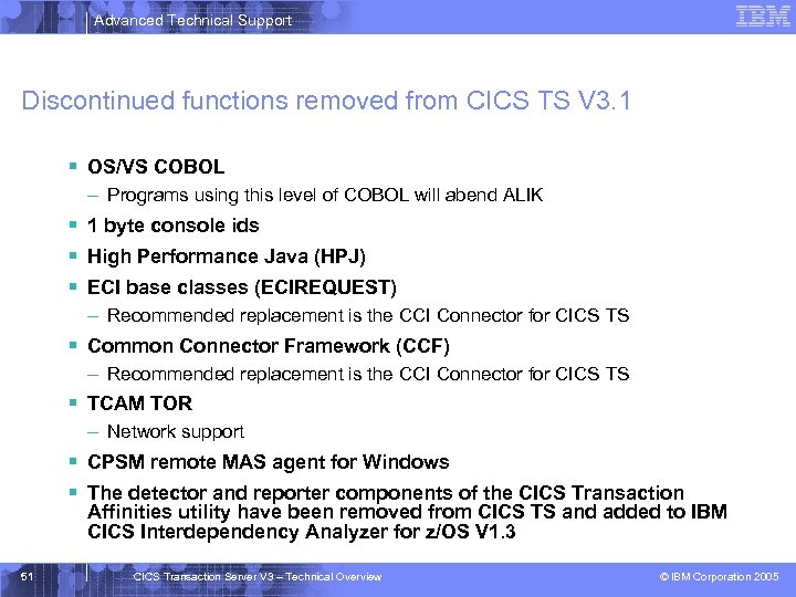 Advanced Technical Support Discontinued functions removed from CICS TS V 3. 1 § OS/VS