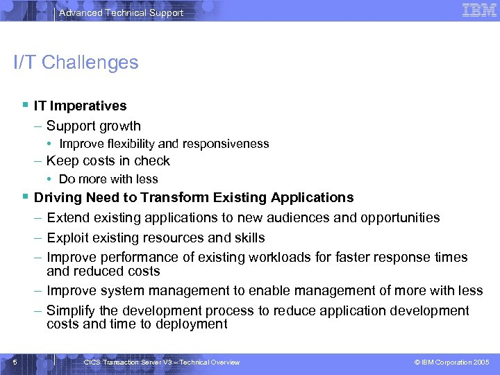 Advanced Technical Support I/T Challenges § IT Imperatives – Support growth • Improve flexibility