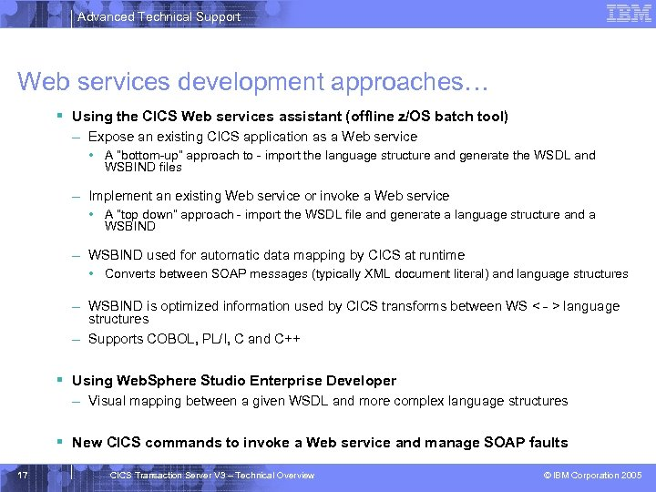 Advanced Technical Support Web services development approaches… § Using the CICS Web services assistant