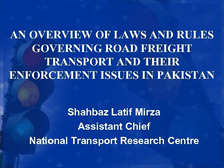 AN OVERVIEW OF LAWS AND RULES GOVERNING ROAD FREIGHT TRANSPORT AND THEIR ENFORCEMENT ISSUES