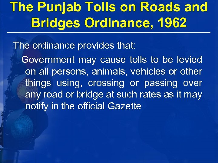 The Punjab Tolls on Roads and Bridges Ordinance, 1962 The ordinance provides that: Government