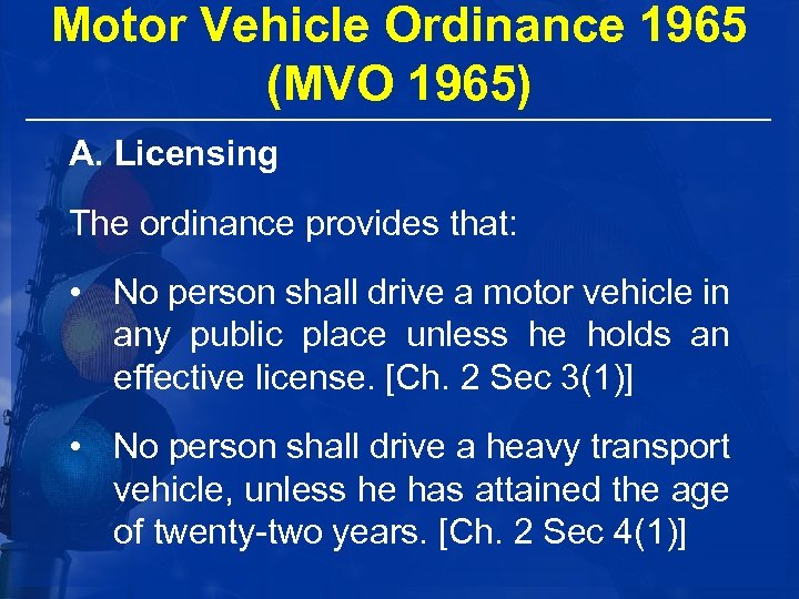 Motor Vehicle Ordinance 1965 (MVO 1965) A. Licensing The ordinance provides that: • No