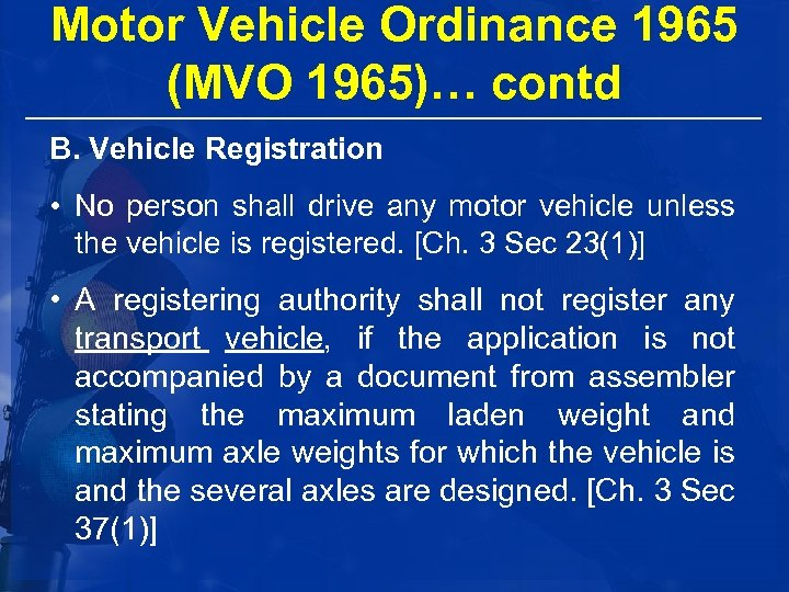Motor Vehicle Ordinance 1965 (MVO 1965)… contd B. Vehicle Registration • No person shall