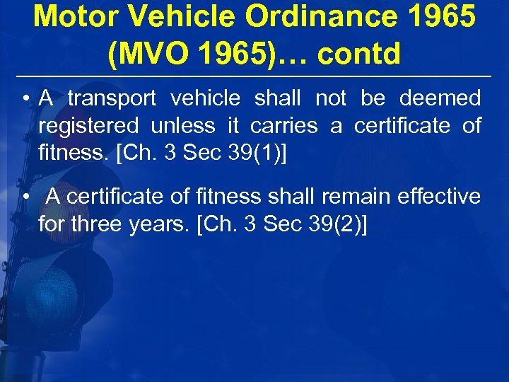 Motor Vehicle Ordinance 1965 (MVO 1965)… contd • A transport vehicle shall not be