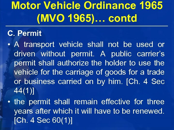 Motor Vehicle Ordinance 1965 (MVO 1965)… contd C. Permit • A transport vehicle shall