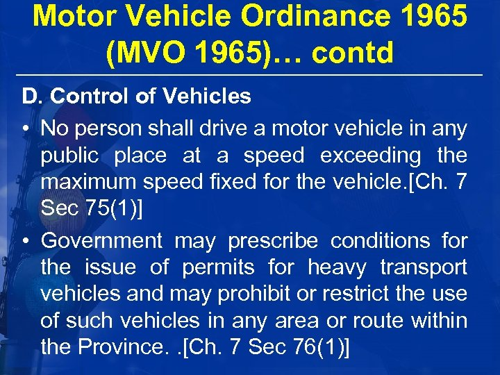 Motor Vehicle Ordinance 1965 (MVO 1965)… contd D. Control of Vehicles • No person