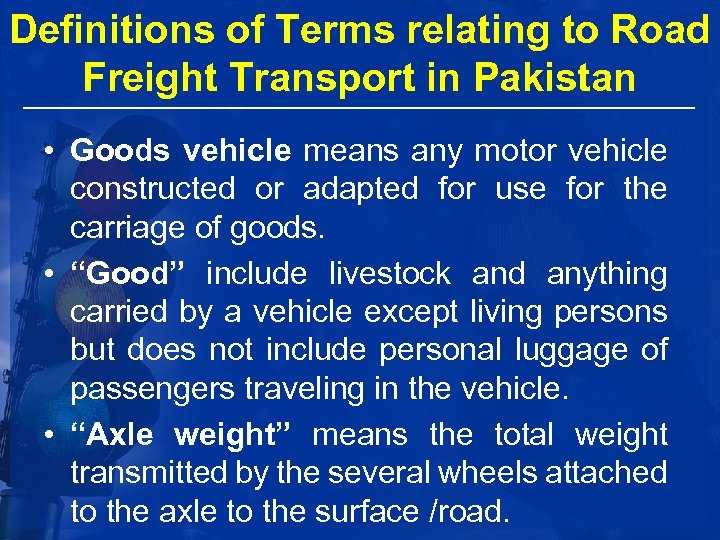 Definitions of Terms relating to Road Freight Transport in Pakistan • Goods vehicle means