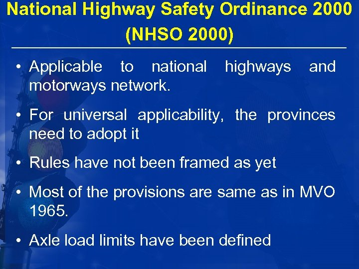 National Highway Safety Ordinance 2000 (NHSO 2000) • Applicable to national highways and motorways