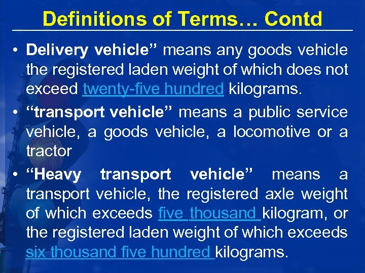 """Definitions of Terms… Contd • Delivery vehicle"""" means any goods vehicle the registered laden"""