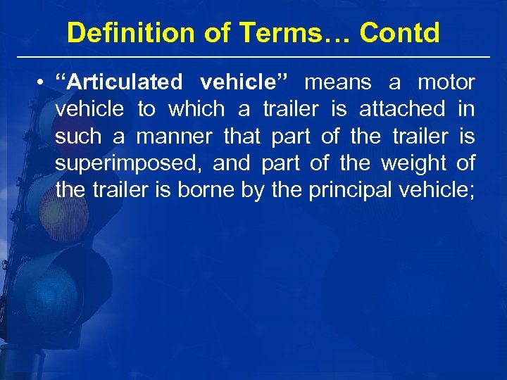 """Definition of Terms… Contd • """"Articulated vehicle"""" means a motor vehicle to which a"""