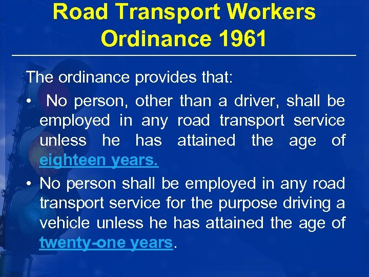 Road Transport Workers Ordinance 1961 The ordinance provides that: • No person, other than