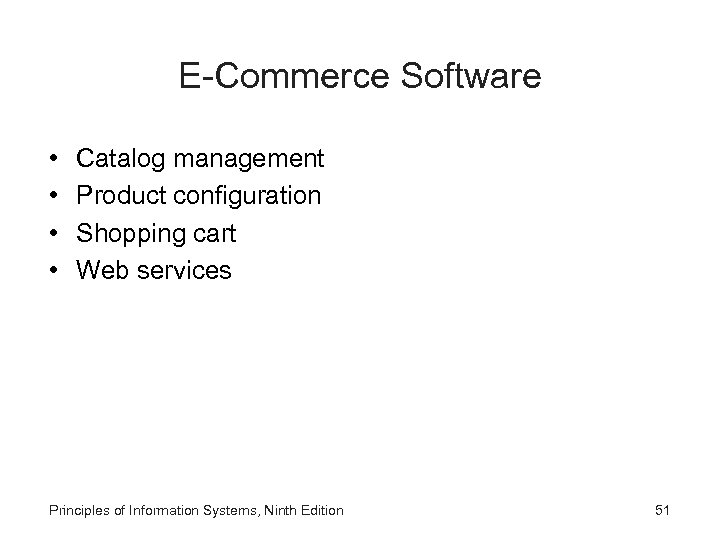 E-Commerce Software • • Catalog management Product configuration Shopping cart Web services Principles of