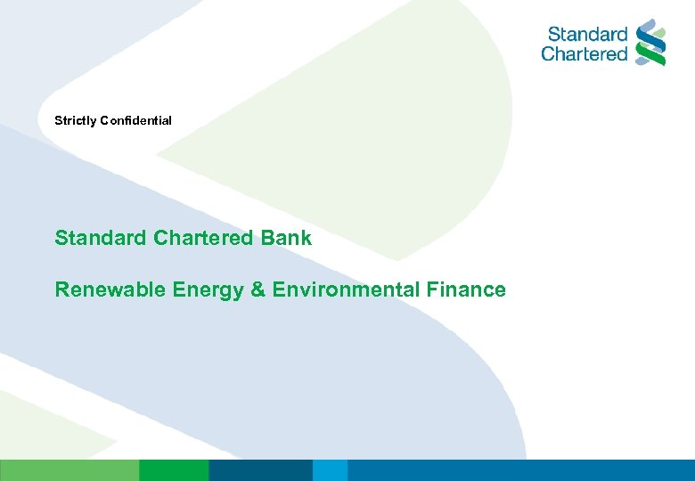 Strictly Confidential Standard Chartered Bank Renewable Energy & Environmental Finance