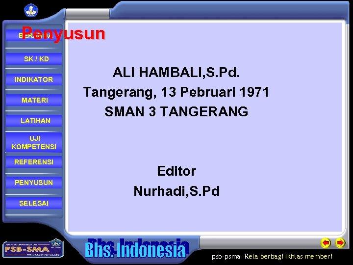 Penyusun BERANDA SK / KD INDIKATOR MATERI LATIHAN ALI HAMBALI, S. Pd. Tangerang, 13