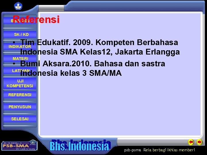 Referensi BERANDA SK / KD • Tim Edukatif. 2009. Kompeten Berbahasa Indonesia SMA Kelas