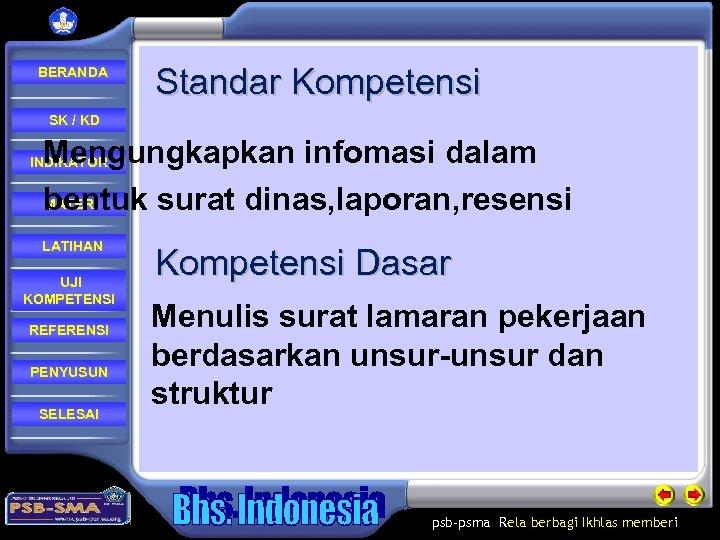 BERANDA Standar Kompetensi SK / KD Mengungkapkan infomasi dalam MATERI bentuk surat dinas,