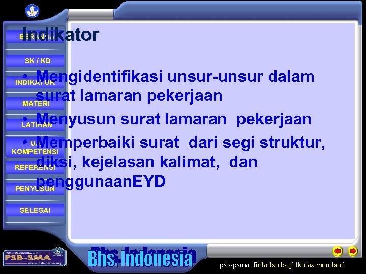 Indikator BERANDA SK / KD • Mengidentifikasi unsur-unsur dalam surat lamaran pekerjaan MATERI •