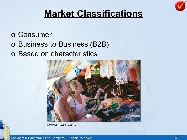 Market Classifications o Consumer o Business-to-Business (B 2 B) o Based on characteristics ©