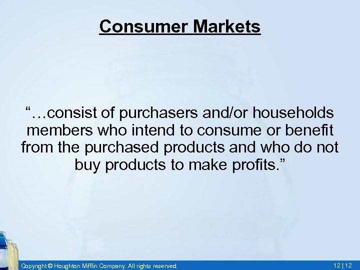 """Consumer Markets """"…consist of purchasers and/or households members who intend to consume or benefit"""