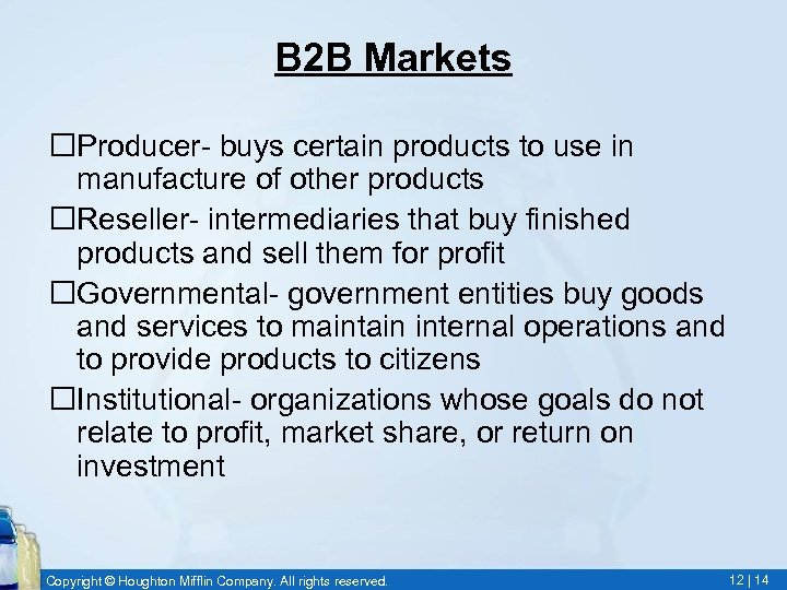 B 2 B Markets Producer- buys certain products to use in manufacture of other