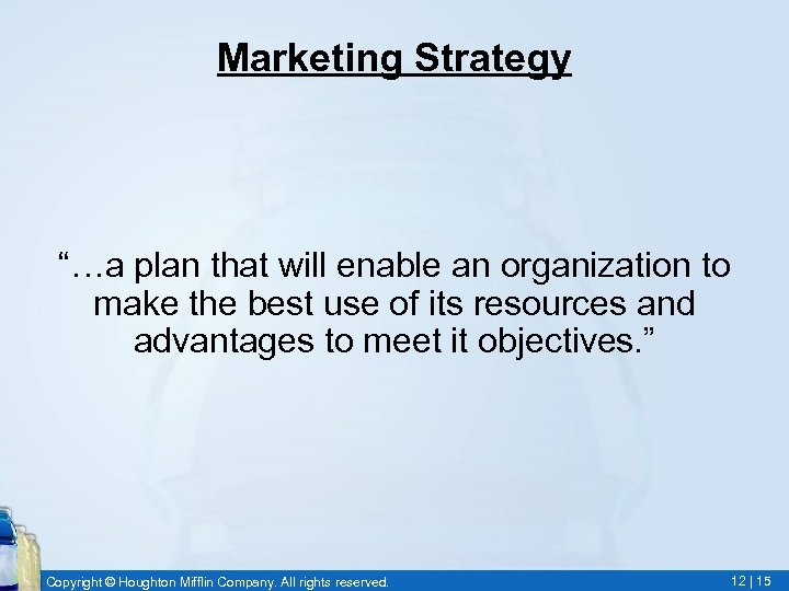 """Marketing Strategy """"…a plan that will enable an organization to make the best use"""