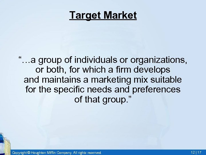 """Target Market """"…a group of individuals or organizations, or both, for which a firm"""
