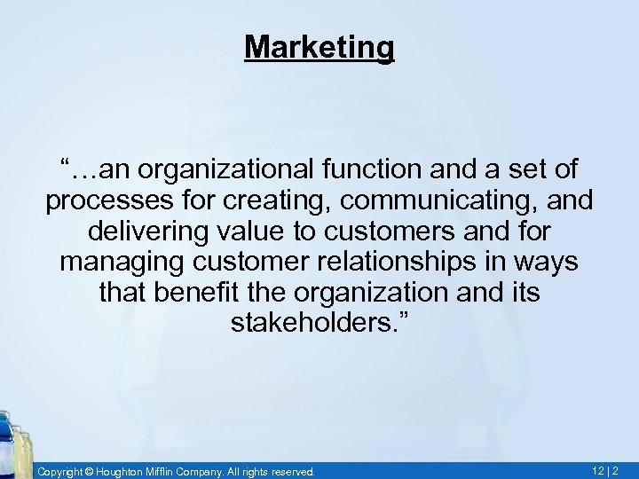 """Marketing """"…an organizational function and a set of processes for creating, communicating, and delivering"""