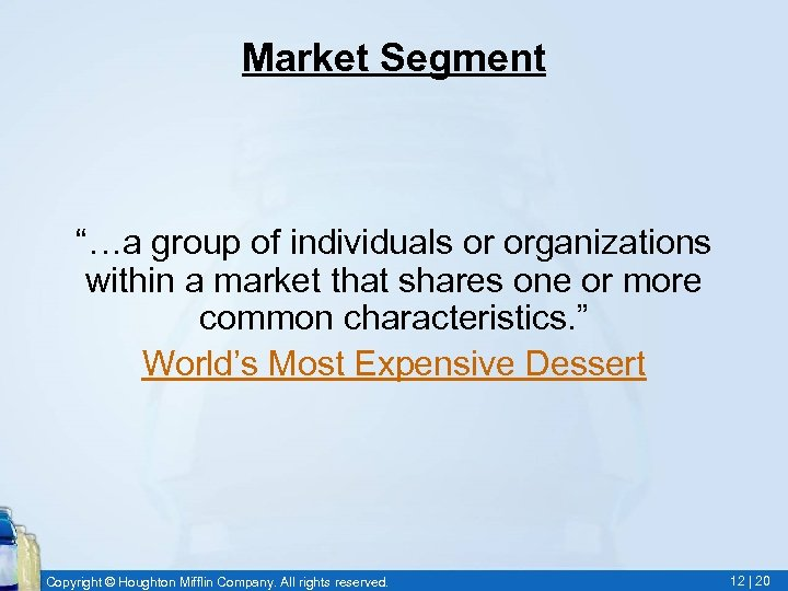 """Market Segment """"…a group of individuals or organizations within a market that shares one"""