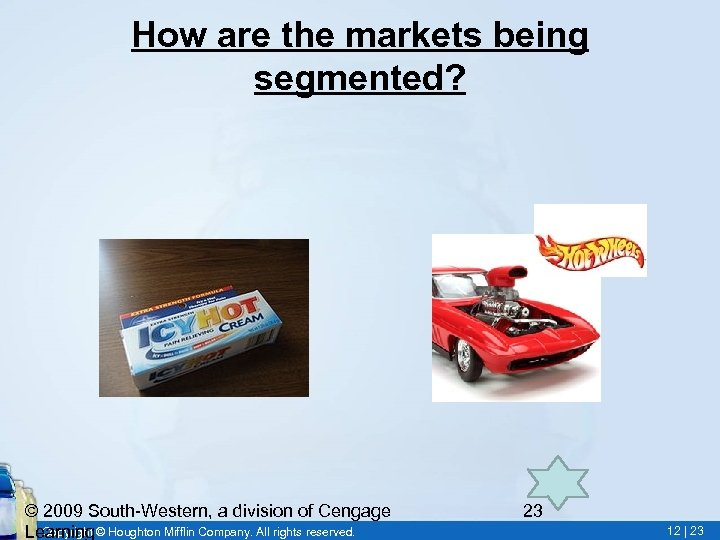 How are the markets being segmented? © 2009 South-Western, a division of Cengage Copyright