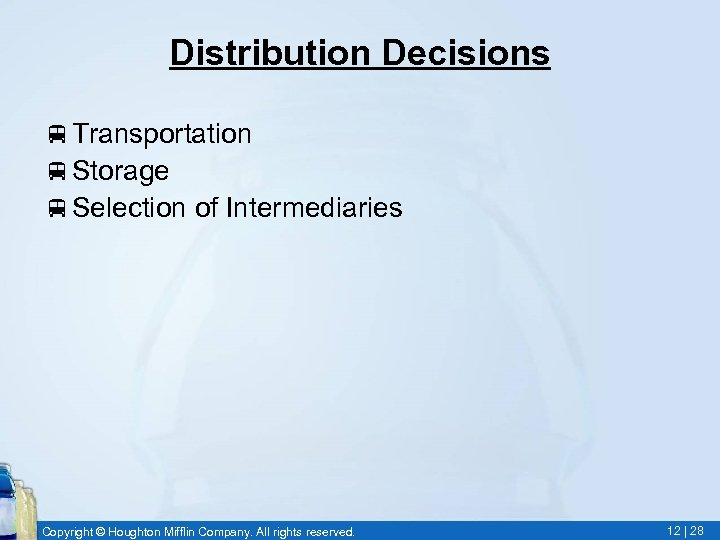 Distribution Decisions v. Transportation v. Storage v. Selection of Intermediaries Copyright © Houghton Mifflin